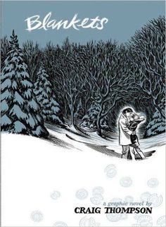 """Blankets, by Craig Thompson. """"A cold-weather comic about brothers, first loves, and falling out of faith.."""" ~Dylan"""