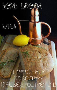 Herb Bread with Lemon and Rosemary Infused Olive Oil. Oh, my!