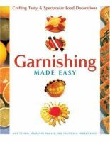 Garnishing made easy : crafting, tasty & spectacular food decorations