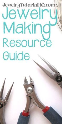 JewelryTutorialHQ.com's Ultimate Jewelry Making Resource Guide
