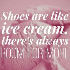 Give more shoes, shoes, shoes