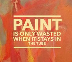 art quotes I used to be really frugal with paint. after all, its expensive! Especially those cadmium reds. I like to remind myself of this when I can feel myself getting mean with paint as it encourages me to splash out - literally! Quotes To Live By, Me Quotes, Quotes On Art, Life Is Art Quote, Quotes About Art, Art Qoutes, Quote Art, Wisdom Quotes, Encouragement