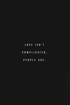 """Love isn't complicated.  People are."""