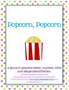 """This file contains pieces of popcorn with letters, numbers, colors and shapes.  Choose pieces of popcorn to put in a container, shake and """"pop"""" them and then ask children to find certain letters, numbers, colors or shapes.  Includes words to an original song to sing while playing the game."""