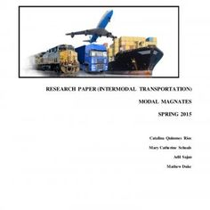 RESEARCH PAPER (INTERMODAL TRANSPORTATION) MODAL MAGNATES SPRING 2015 Catalina Quinones Rios Mary Catherine Schoals Adil Sajan Mathew Duke   1 Table of Co. http://slidehot.com/resources/imc-research-paper-4-29-2015.58255/