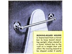 store an ironing board upright in a closet by mounting a towel rack to a wall. The board's tip slips up under the chest-high rack. It's still a good idea. At the right height, a rack (or a rig made of steel pipe fittings) could support brooms or lumber.