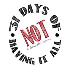 "31 Days of NOT Having It All: What Does ""Having It All"" Mean?"