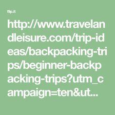 http://www.travelandleisure.com/trip-ideas/backpacking-trips/beginner-backpacking-trips?utm_campaign=ten&utm_content=2017111812PM&utm_medium=email&utm_source=travelandleisure.com