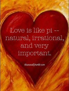 Love is like pi-- natural, irrational, and very important. Math Humor, Teacher Humor, Math Teacher, Classroom Posters, Math Classroom, Maths, Classroom Ideas, Inspire Others, Inspire Me