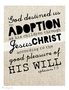 Ephesians 1:5 Adoption Scripture Print. We just adopted a beautiful baby boy I think sharing this verse with him would help him feel accepted knowing that ultimately we're all adopted!