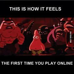 The first time you play online and when you take long breaks from online gaming. Same feels