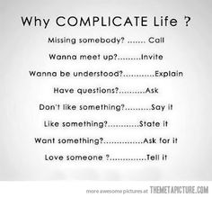 I like to live life this way. It doesn't always work out but at least on my end I made an effort to make things simple