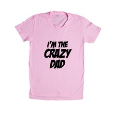 I'm The Crazy Dad Dads Father Fathers Grandpa Grandfather Children Kids Parent Parents Parenting Unisex T Shirt SGAL4 Women's Shirt