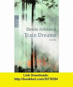 Train Dreams (9783499237706) Denis Johnson , ISBN-10: 3499237709  , ISBN-13: 978-3499237706 ,  , tutorials , pdf , ebook , torrent , downloads , rapidshare , filesonic , hotfile , megaupload , fileserve