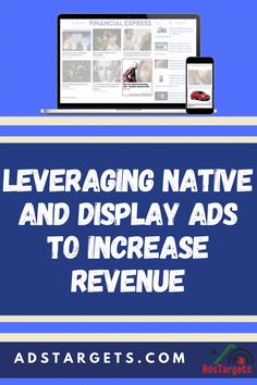 In this post, you will learn how to leverage native and display ads to make the most out of it. #Adstargets #Nativeads #Displayads #Ads