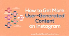 Discover how to get more people to create user-generated content (UGC) about your products or services on Instagram.