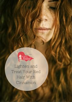How to Lighten and Treat Your #RedHair With #Cinnamon