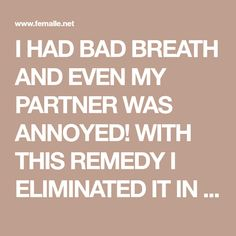I HAD BAD BREATH AND EVEN MY PARTNER WAS ANNOYED! WITH THIS REMEDY I ELIMINATED IT IN 5 MINUTES - Femalle.net