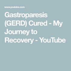 Gastroparesis (GERD) Cured - My Journey to Recovery - YouTube