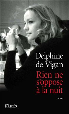 delphine de vigan, rien ne s'oppose à la nuit