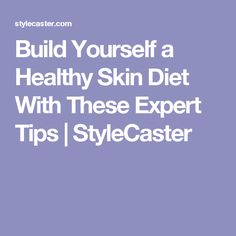 Build Yourself a Healthy Skin Diet With These Expert Tips   StyleCaster