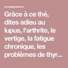 Grâce à ce thé, dites adieu au lupus, l'arthrite, le vertige, la fatigue chronique, les problèmes de thyroïde et beaucoup plus !!!