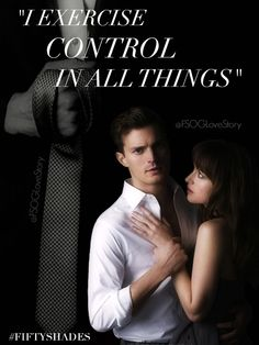 """I exercise control in all things Miss Steele"" #FiftyShades #Edits"