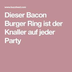 Dieser Bacon Burger Ring ist der Knaller auf jeder Party