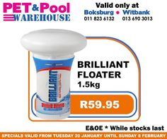 Fantastic #savings at Pet & Pool Warehouse Boksburg and Witbank, such as Brillant Floater 1.5kg only R59.95. To view all specials click here: http://apin.link/2Z7. Specials are valid from 20th of January 2015 until 8th of Febuary 2015. While Stocks Last *E&OE #PetPool #Specials