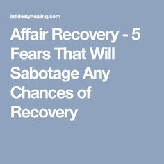 Affair Recovery - 5 Fears That Will Sabotage Any Chances of Recovery
