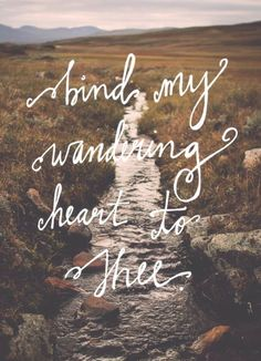 bind my wandering heart to Thee, Oh Lord Give Me Jesus, My Jesus, Cool Words, Wise Words, Soli Deo Gloria, In Christ Alone, How He Loves Us, Daughters Of The King, All That Matters