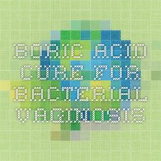 Boric Acid Cure for Bacterial Vaginosis
