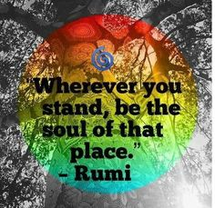 """•.¸¸.☆ """"Wherever you stand, be the soul of that place."""" ~ Rumi  ♥"""