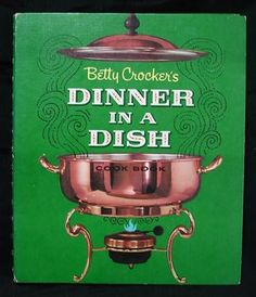 Betty Crocker's Dinner in a Dish Cook Book, 1965, hardcover. For elegant parties, for substantial dinners, for hurry-up suppers - here are more than 250 delicious one-dish meals; casseroles, meat pies, stews, soups, skillet specials, and full-meal salads and sandwiches.  at www.FindersOfKeepersBooks.com 6431