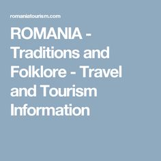 ROMANIA - Traditions and Folklore - Travel and Tourism Information