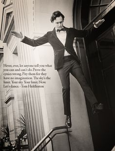 Prove the cynics wrong. Pity them for they have no imagination. The sky's the limit. Your Sky. Your limit. Let's dance. - Tom Hiddleston This is why I love him:) Great Quotes, Me Quotes, Inspirational Quotes, Dance Quotes, Motivational, Nerdy Love Quotes, Acting Quotes, Acting Tips, Sorry Justin