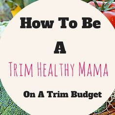 Can you be a Trim Healthy Mama on a tight budget? YES!                                                                                                                                                     More