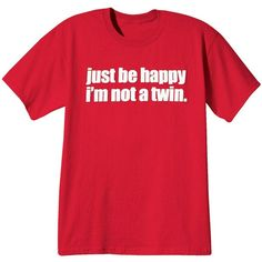 Happy I'm Not A Twin Shirt at What on Earth   AM6481