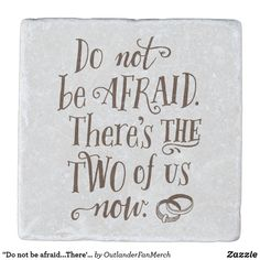 """""""Do not be afraid...There's the two of us now."""" Stone Coaster Outlander Gifts, Outlander Book, What Is Fear, Fear Of The Dark, Starz Series, Do Not Be Afraid, Stone Coasters, Drink Coasters, Words Quotes"""
