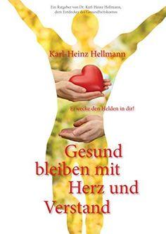 Gesund bleiben mit Herz und Verstand: Erwecke den Helden in dir! von Karl-Heinz Hellmann, http://www.amazon.de/dp/B016OMFMT6/ref=cm_sw_r_pi_dp_ckkiwb02KMQ03