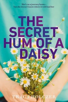 The Secret Hum of a Daisy by Tracy Holczer, Click to Start Reading eBook, Twelve-year-old Grace and her mother have always been their own family, traveling from place to place