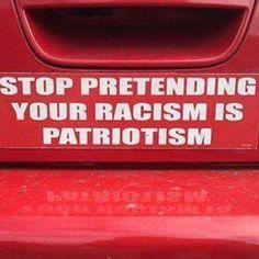 ~It's not patriotism, it's racist nationalist supremacy.~