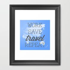 Work Save TRAVEL Repeat - #Travel #cycle #art #quotes #slogan #map