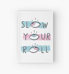 "Hardcover Journal - ""Slow Your Roll"" - pastel pink and blue, eye roll, attitude, pun typography by MidnightCoffee"