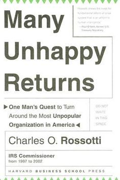 Many Unhappy Returns: One Man's Quest To Turn Around The Most Unpopular Organization In America