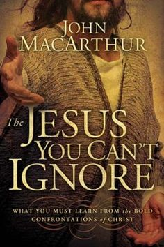 John Macarthur: the Jesus you can't ignore