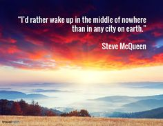 """I'd rather wake up in the middle of nowhere than in any city on earth."" - Steve McQueen #travelquote"