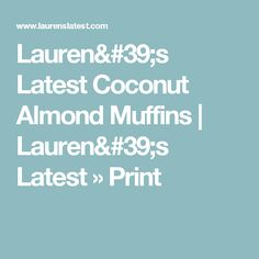 Lauren's Latest Coconut Almond Muffins | Lauren's Latest » Print