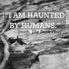 This quote is the very last line of the book. It's ironic since most humans are haunted by death. THE BOOK THIEF Book Thief Quotes, The Book Thief, Movie Quotes, Book Quotes, Funny Quotes, I Love Books, Good Books, My Books, Reading Books
