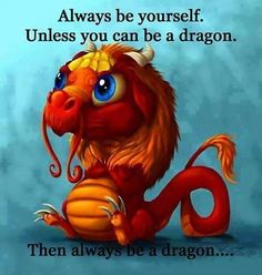 Then ALWAYS be a dragon.